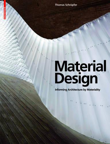 Material Design: Informing Architecture by Materiality (Hardback)