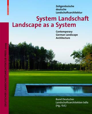 System Landschaft / Landscape as a System: Zeitgenoessische deutsche Landschaftsarchitektur / Contemporary German Landscape Architecture (Hardback)