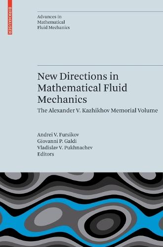 New Directions in Mathematical Fluid Mechanics: The Alexander V. Kazhikhov Memorial Volume - Advances in Mathematical Fluid Mechanics (Hardback)