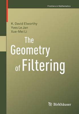 The Geometry of Filtering - Frontiers in Mathematics (Paperback)