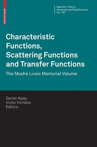 Characteristic Functions, Scattering Functions and Transfer Functions: The Moshe Livsic Memorial Volume - Operator Theory: Advances and Applications 197 (Hardback)