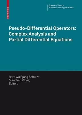 Pseudo-Differential Operators: Complex Analysis and Partial Differential Equations - Operator Theory: Advances and Applications 205 (Hardback)