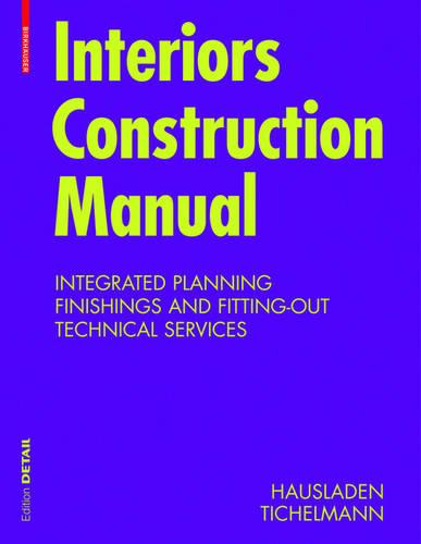 Interiors Construction Manual: Integrated Planning, Finishings and Fitting-Out, Technical Services - DETAIL Construction Manuals (Hardback)