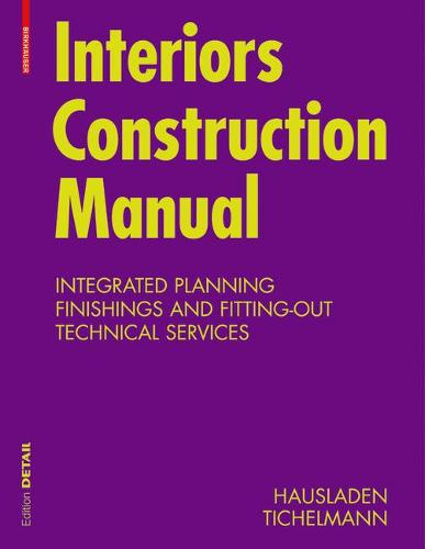 Interiors Construction Manual: Integrated Planning, Finishings and Fitting-Out, Technical Services - DETAIL Construction Manuals (Paperback)