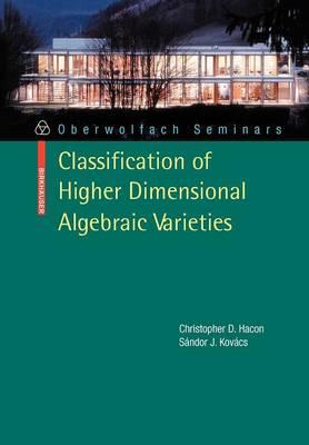 Classification of Higher Dimensional Algebraic Varieties - Oberwolfach Seminars 41 (Paperback)