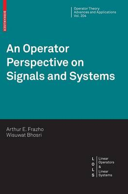An Operator Perspective on Signals and Systems - Operator Theory: Advances and Applications 204 (Hardback)