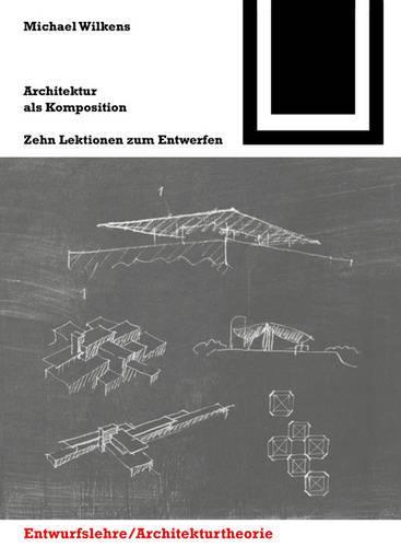 Architektur als Komposition / La arquitectura como composicion: Zehn Lektionen zum Entwerfen - Bauwelt Fundamente 144 (Paperback)