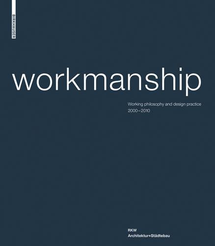 Workmanship: Working philosophy and design practice 2000-2010. RKW Architektur+Stadtebau (Hardback)