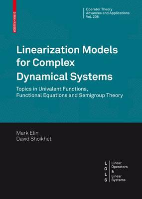 Linearization Models for Complex Dynamical Systems: Topics in Univalent Functions, Functional Equations and Semigroup Theory - Operator Theory: Advances and Applications 208 (Hardback)