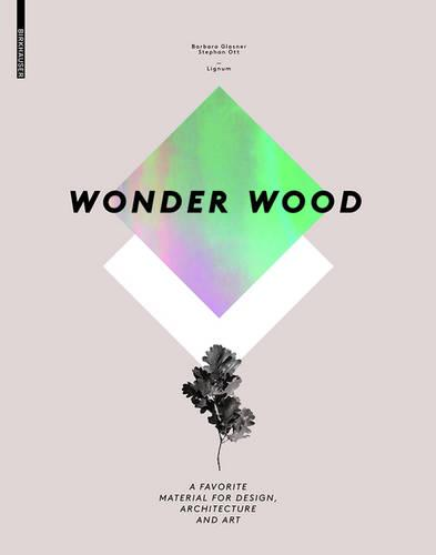 Wonder Wood: A Favorite Material for Design, Architecture and Art (Hardback)