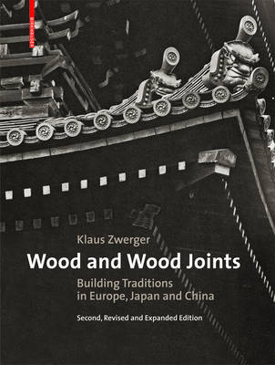 Wood and Wood Joints: Building Traditions of Europe, Japan and China (Hardback)