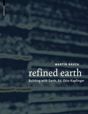 Refined Earth: Building with Earth  -  Martin Rauch (Paperback)