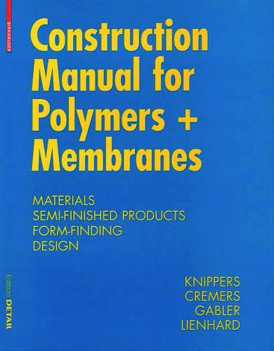 Construction Manual for Polymers + Membranes: Materials, Semi-finished Products, Form Finding, Design (Hardback)