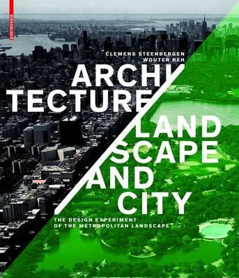 Architecture, Landscape and City: The Design Experiment of the Metropolitan Landscape (Hardback)