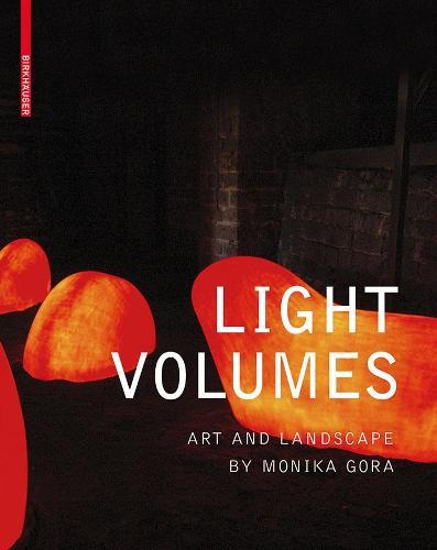 Light Volumes: Art and Landscape by Monika Gora (Hardback)