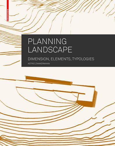 Planning Landscape: Dimensions, Elements, Typologies (Hardback)
