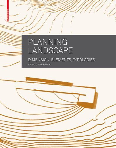 Planning Landscape: Dimensions, Elements, Typologies (Paperback)