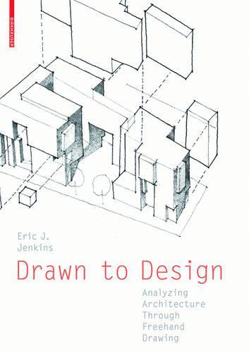 Drawn to Design: Analyzing Architecture Through Freehand Drawing (Hardback)