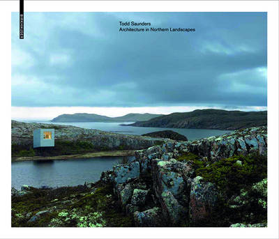 Todd Saunders - Architecture in Northern Landscapes (Hardback)