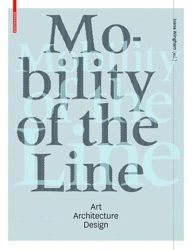 Mobility of the Line: Art  Architecture Design (Hardback)