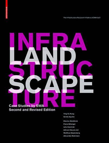Landscape Infrastructure: Case Studies by SWA (Hardback)