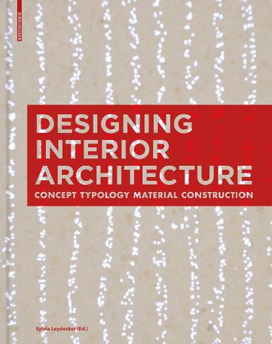 Designing Interior Architecture: Concept, Typology, Material, Construction (Paperback)