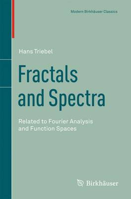 Fractals and Spectra: Related to Fourier Analysis and Function Spaces - Modern Birkhauser Classics (Paperback)