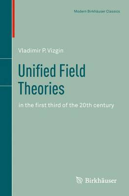 Unified Field Theories: in the first third of the 20th century - Science Networks. Historical Studies 13 (Paperback)