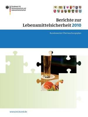 Berichte Zur Lebensmittelsicherheit 2010: Bundesweiter  berwachungsplan 2010 - Bvl-Reporte 6,1 (Paperback)