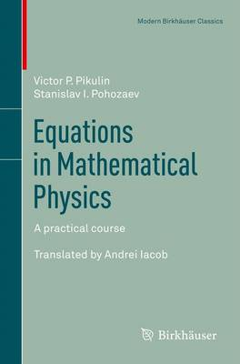 Equations in Mathematical Physics: A practical course - Modern Birkhauser Classics (Paperback)