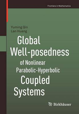 Global Well-posedness of Nonlinear Parabolic-Hyperbolic Coupled Systems - Frontiers in Mathematics (Paperback)
