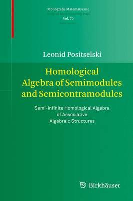 Homological Algebra of Semimodules and Semicontramodules: Semi-infinite Homological Algebra of Associative Algebraic Structures - Monografie Matematyczne 70 (Paperback)