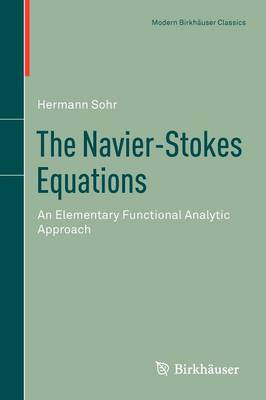 The Navier-Stokes Equations: An Elementary Functional Analytic Approach - Modern Birkhauser Classics (Paperback)