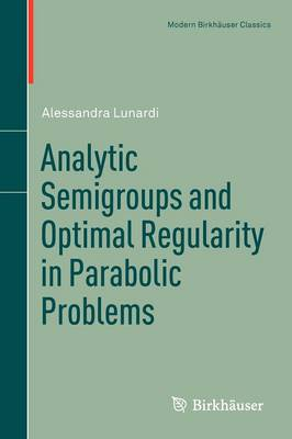 Analytic Semigroups and Optimal Regularity in Parabolic Problems - Modern Birkhauser Classics (Paperback)