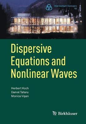 Dispersive Equations and Nonlinear Waves: Generalized Korteweg-de Vries, Nonlinear Schroedinger, Wave and Schroedinger Maps - Oberwolfach Seminars 45 (Paperback)