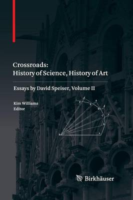 Crossroads: History of Science, History of Art: Essays by David Speiser, vol. II (Paperback)