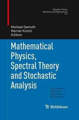 Mathematical Physics, Spectral Theory and Stochastic Analysis - Operator Theory: Advances and Applications 232 (Paperback)