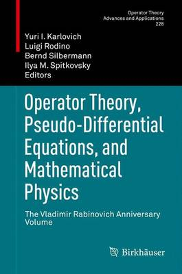 Operator Theory, Pseudo-Differential Equations, and Mathematical Physics: The Vladimir Rabinovich Anniversary Volume - Operator Theory: Advances and Applications 228 (Paperback)
