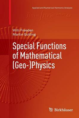 Special Functions of Mathematical (Geo-)Physics - Applied and Numerical Harmonic Analysis (Paperback)