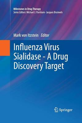 Influenza Virus Sialidase - A Drug Discovery Target - Milestones in Drug Therapy (Paperback)