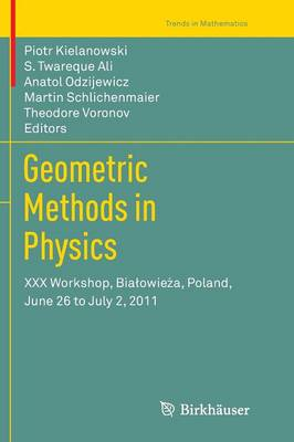 Geometric Methods in Physics: XXX Workshop, Bialowieza, Poland, June 26 to July 2, 2011 - Trends in Mathematics (Paperback)