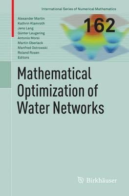 Mathematical Optimization of Water Networks - International Series of Numerical Mathematics 162 (Paperback)