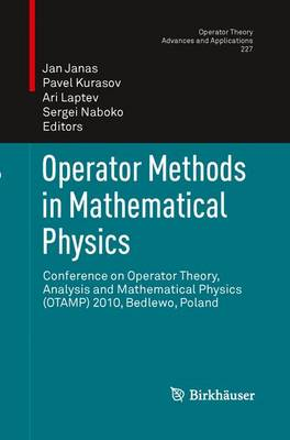 Operator Methods in Mathematical Physics: Conference on Operator Theory, Analysis and Mathematical Physics (OTAMP) 2010, Bedlewo, Poland - Operator Theory: Advances and Applications 227 (Paperback)