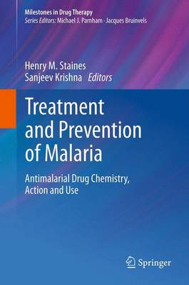 Treatment and Prevention of Malaria: Antimalarial Drug Chemistry, Action and Use - Milestones in Drug Therapy (Paperback)