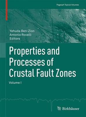 Properties and Processes of Crustal Fault Zones: Volume I - Pageoph Topical Volumes (Paperback)