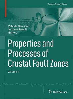 Properties and Processes of Crustal Fault Zones: Volume II - Pageoph Topical Volumes (Paperback)