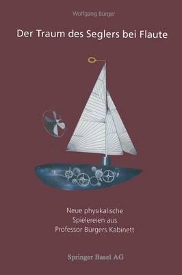Der Traum Des Seglers Bei Flaute: Neue Physikalische Spielereien Aus Professor B rgers Kabinett (Paperback)