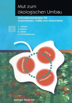 Mut Zum Okologischen Umbau: Innovationsstrategien Fur Unternehmen, Politik Und Akteurnetze - Themenhefte Schwerpunktprogramm Umwelt (Paperback)