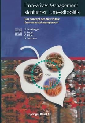 Innovatives Management Staatlicher Umweltpolitik: Das Konzept Des New Public Environmental Management - Themenhefte Schwerpunktprogramm Umwelt (Paperback)