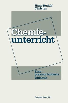 Chemieunterricht: Eine Praxisorientierte Didaktik (Paperback)